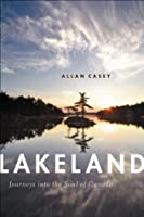 Lakeland: Journeys Into the Soul of Canada