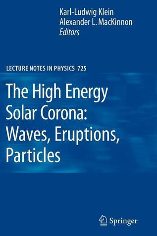 The High Energy Solar Corona: Waves, Eruptions, Particles  by  Karl L. Klein