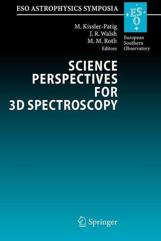 Science Perspectives for 3D Spectroscopy: Proceedings of the Eso Workshop Held in Garching, Germany, 10-14 October 2005 Markus Kissler-Patig