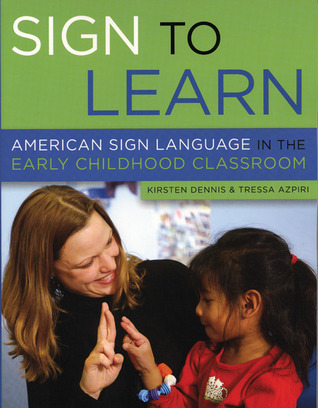 Sign to Learn: American Sign Language in the Early Childhood Classroom  by  Kirsten Dennis