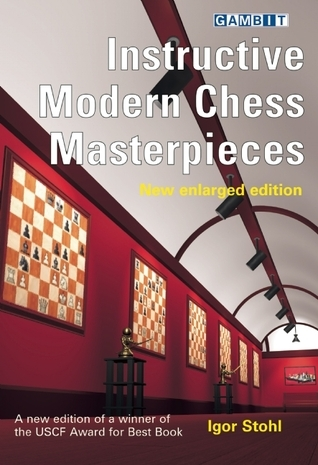 Instructive Modern Chess Masterpieces - new enlarged edition  by  Igor Stohl