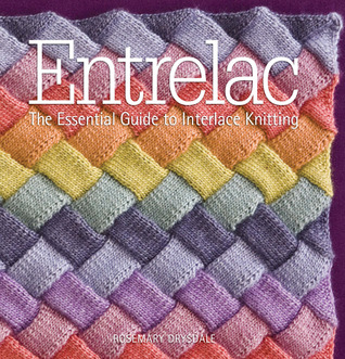 Entrelac: The Essential Guide to Interlace Knitting  by  Rosemary Drysdale