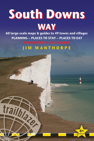 South Downs Way, 4th: British Walking Guide with 60 large-scale walking maps, places to stay, places to eat  by  Jim Manthorpe