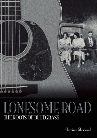 Lonesome Road: The Roots of Bluegrass Harrison Sherwood