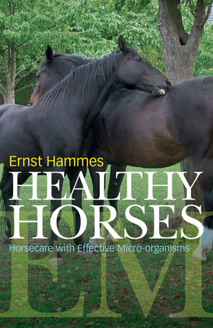 Healthy Horses: Horse Care with Effective Micro-organisms  by  Ernst Hammes