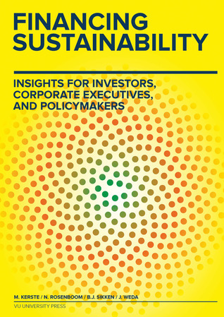 Financing Sustainability: Insights for Investors, Corporate Executives, and Policymakers Marco Kerste