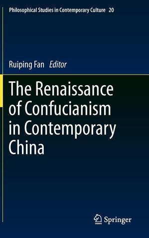 The Renaissance Of Confucianism In Contemporary China  by  Ruiping Fan