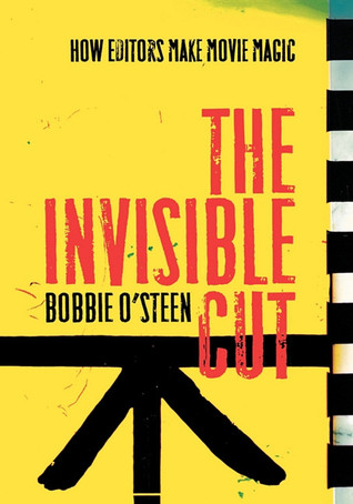 The Invisible Cut: How Editors Make Movie Magic  by  Bobbie OSteen