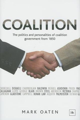 Coalition: The Politics and Personalities of Coalition Government from 1850 Mark Oaten