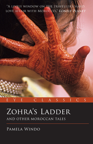 Zohras Ladder: And Other Moroccan Tales Pamela Windo