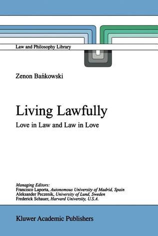 Living Lawfully: Love in Law and Law in Love  by  Z. Bankowski