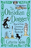 The Obsidian Dagger: Being the Further Extraordinary Adventures of Horatio Lyle (Horatio Lyle, #2)