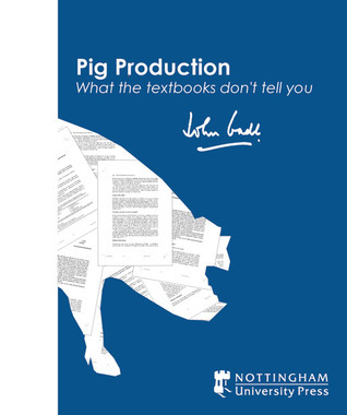 Pig Production: What the Textbooks Dont Tell You John Gadd