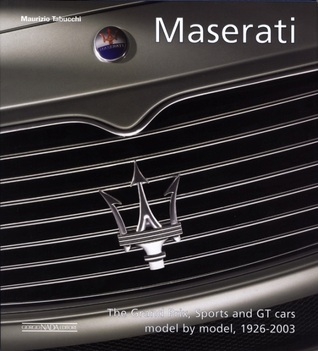 Maserati: The Grand Prix, Sports and GT cars model  by  model, 1926-2003 by Maurizio Tabucchi