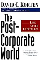 The Post-Corporate World: Life After Capitalism