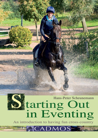 Starting Out in Eventing: An Introduction to Having Fun Cross-Country  by  Hans-Peter Scheunemann