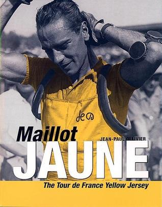 Maillot Jaune: The Tour de France Yellow Jersey  by  Jean-Paul Ollivier