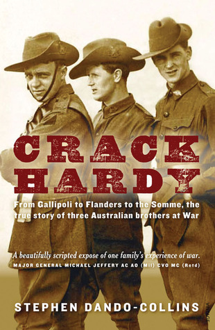 Crack Hardy: From Gallipoli to Flanders to the Somme, the True Story of Three Australian Brothers at War Stephen Dando-Collins