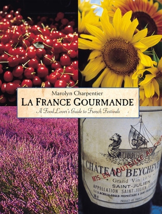 La France Gourmande: A Food Lovers Guide to French Fetes and Foires  by  Marolyn Charpentier