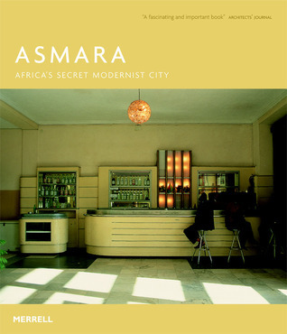 Asmara: Africas Secret Modernist City Edward Denison