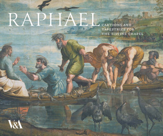 Raphael: Cartoons and Tapestries for the Sistine Chapel Clare Browne