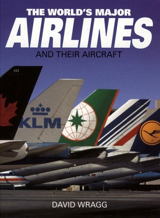 The Worlds Major Airlines and Their Aircraft David Wragg