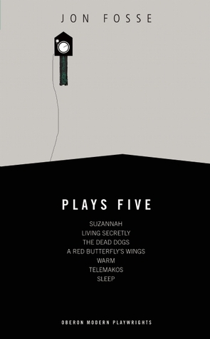 Plays 5: Suzannah / Living Secretly / The Dead Dogs / A Red Butterflys Wings / Warm / Telemakos / Sleep  by  Jon Fosse