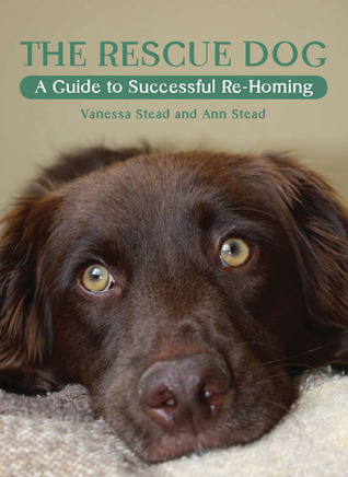 The Rescue Dog: A Guide to Successful Re-Homing  by  Vanessa Stead