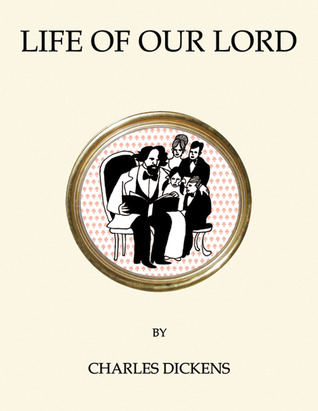Life of Our Lord Charles Dickens