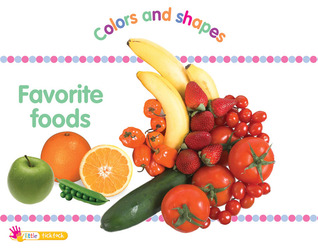 Favorite Foods: Colors and Shapes  by  Ticktock Media Ltd.