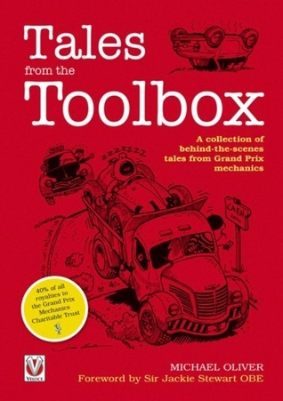 Tales from the Toolbox: A Collection of Behind-the-Scenes Tales from Grand Prix Mechanics Michael Oliver