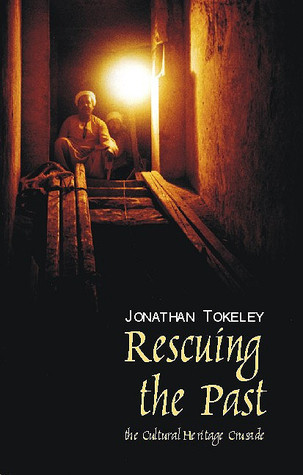 Rescuing the Past: The Cultural Heritage Crusade  by  Jonathan Tokeley