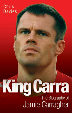 Jamie Carragher: King Carra  by  Chris Davies