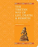 The Tibetan Way of Life, Death & Rebirth: The Illustrated Guide to Tibetan Wisdom