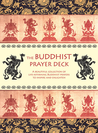 The Buddhist Prayer Deck: A Beautiful Collection of Life-Affirming Buddhist Prayers to Inspire and Enlighten  by  Duncan Baird