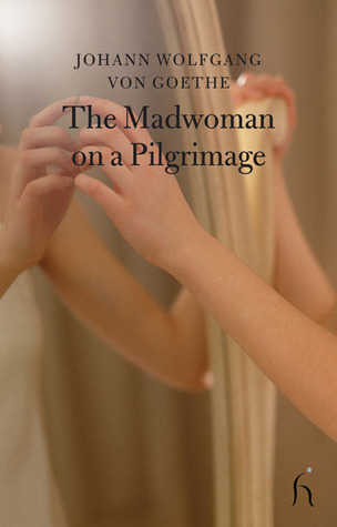 The Madwoman on a Pilgrimage  by  Johann Wolfgang von Goethe