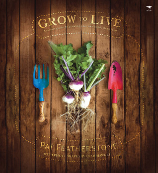 Grow to Live: A Simple Guide to Growing Your Own Good, Clean Food  by  Pat Featherstone