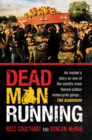 Dead Man Running: An Insiders Story on One of the Worlds Most Feared Outlaw Motorcycle Gangs ... The Bandidos  by  Ross Coulthart