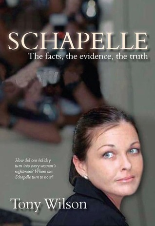 Schapelle: The facts, the evidence, the truth  by  Tony    Wilson