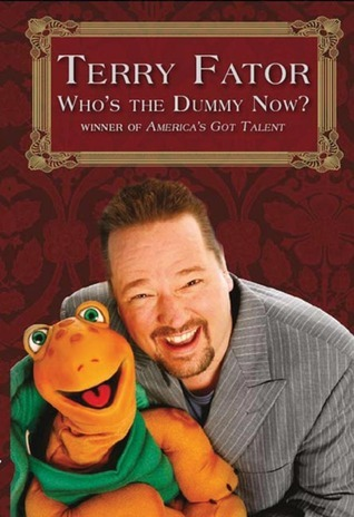 Whos the Dummy Now?: Winner of Americas Got Talent  by  Terry Fator