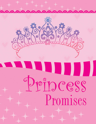 Princess Promises: Inspiration for a Girls Heart  by  Various