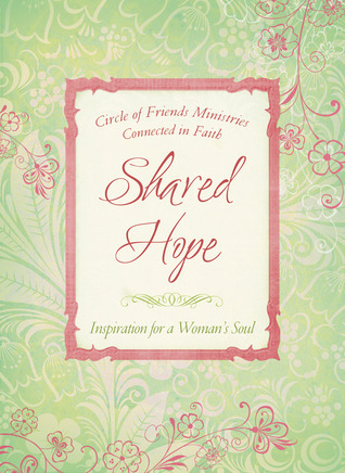 Shared Hope: Inspiration for a Womans Soul  by  Circle of Friends Ministries