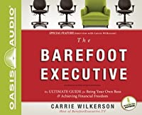 The Barefoot Executive (Library Edition): The Ultimate Guide to Being Your Own Boss and Achieving Financial Freedom