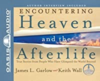 Encountering Heaven and the Afterlife (Library Edition): True Stories from People Who Have Glimpsed the World Beyond