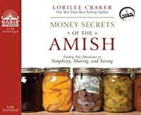 Money Secrets of the Amish (Library Edition): Finding True Abundance in Simplicity, Sharing, and Saving