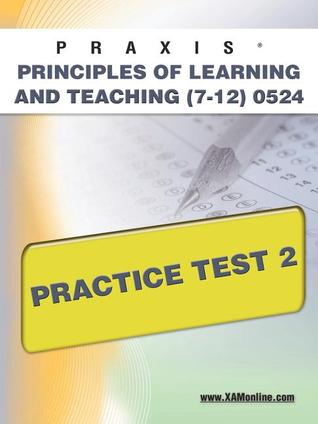 PRAXIS Principles of Learning and Teaching (7-12) 0524 Practice Test 2  by  Sharon Wynne