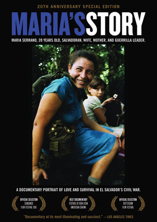 Marias Story: A Documentary Portrait of Love and Survival in El Salvador's Civil War  by  Monoma Wali