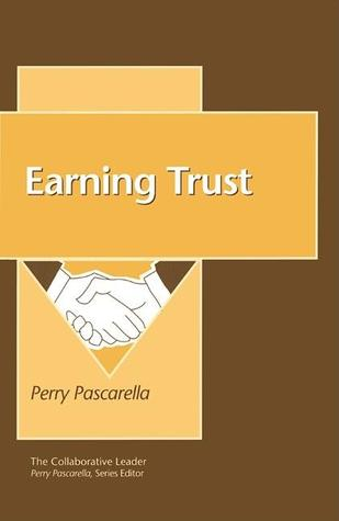 The Collaborative Leader: Earning Trust  by  Perry Pascarella