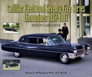 Cadillac Fleetwood Seventy-Five Series Limousines 1937-1987 Photo Archive  by  Thomas A. McPherson