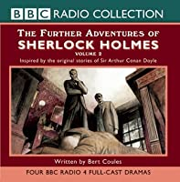 The Further Adventures of Sherlock Holmes: Inspired by the Original Stories of Sir Arhur Conan Doyle